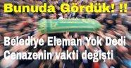Belediye Eleman Yok Dedi Cenazenin Vakti Değişti !!!