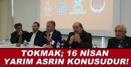 CENGİZ TOKMAK; 16 NİSAN YARIM ASRIN KONUSUDUR!