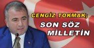 Cengiz Tokmak; ' Son Söz Milletin'