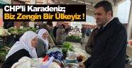 CHP'li Karadeniz; Biz Zengin Bir Ülkeyiz !