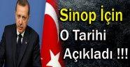 Cumhurbaşkanı Erdoğan Sinop İçin O Tarihi Açıkladı !!!