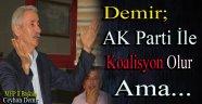 Demir; AK Parti İle Koalisyon Olur Ama...
