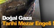 Doğal Gaz Kazısından Tarihi Mezar Çıktı !