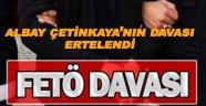 Eski Albay Çetinkaya'nın davası ertelendi