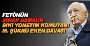 Fetönün Sinop Samsun sıkı yönetim komutanı Eken davası