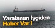 Gemide Yaralanan İşçiden Haber Var !