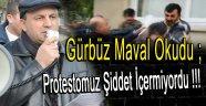 Gürbüz Maval Okudu; Protestomuzda Şiddet Yoktu