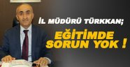 İl Müdürü Nevzat Türkkan; Eğitimde Sorun Yok!