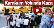 Karakum yolunda kaza 1 yaralı !