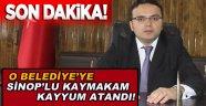 O Belediye'ye Sinop'lu Kaymakam Kayyum Atandı!