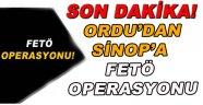 Ordu'dan Sinop'a Fetö Operasyonu