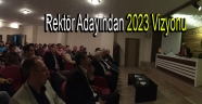 Rektör Adayı 2023 Vizyonu Anlattı