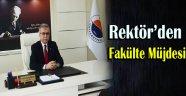 REKTÖR BİRCAN'DAN FAKÜLTE MÜJDESİ