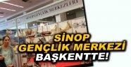 Sinop Gençlik Merkezi Başkentte Görücüye Çıktı