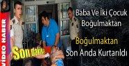 SİNOP'TA BABA VE İKİ ÇOCUĞU BOĞULMAKTAN SON ANDA KURTARILDI