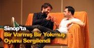 """Sinop'ta """"Bir Varmış Bir Yokmuş"""" oyunu sahnelendi"""