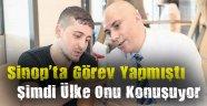 Sinop'ta Görev Yapmıştı, Şimdi Ülke Onu Konuşuyor