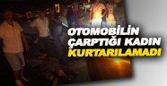 Sinop'ta otomobilin çarptığı kadın öldü