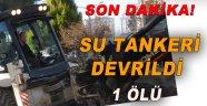 Su Tanker Devrildi 1 Ölü!