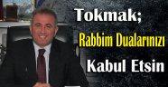TOKMAK; RABBİM DUALARINIZI KABUL ETSİN