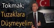 TOKMAK; TUZAKLARA DÜŞMEYELİM !!!