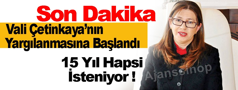 Eski Sinop Valisi Yasemin Özata Çetinkaya'nın yargılanmasına başlandı