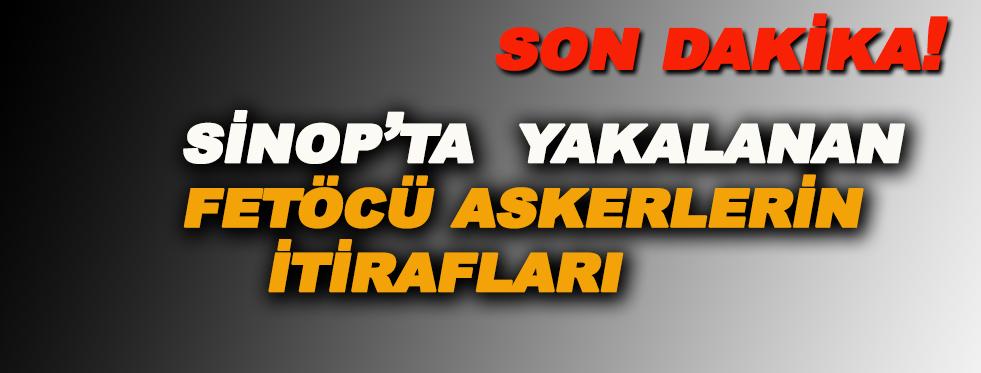 Sinop'taki Fetöcü askerlerin kan donduran itirafları!