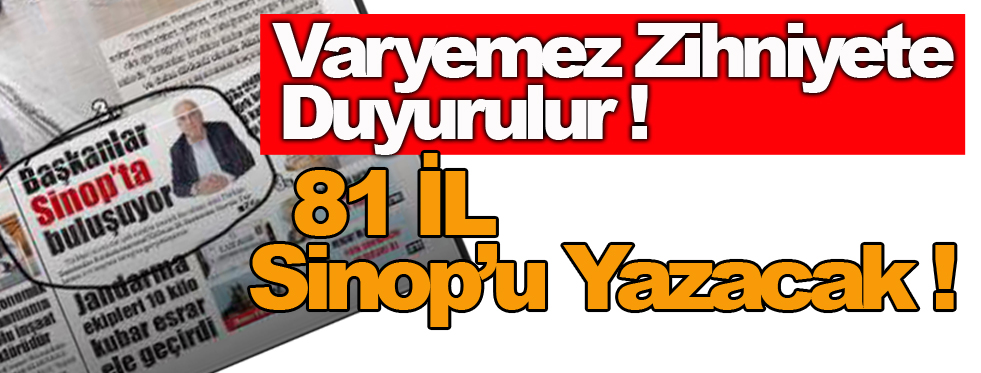 Varyemez zihniyete duyurulur, Ülke Sinop'u yazacak !