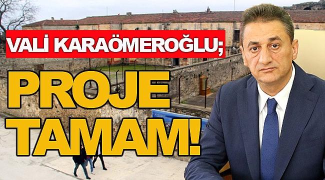 Vali Karaömeroğlu; Tarihi Cezaevi Projesi Tamam!