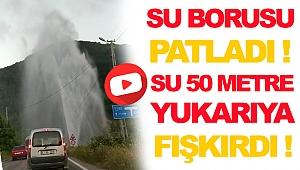 Sinop'ta Boru Patladı, Su 50 Metreye Fışkırdı
