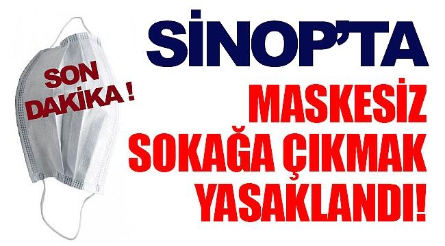 SİNOP'TA MASKESİZ ÇIKMA YASAĞI