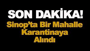 Sinop'ta bir mahalle karantinaya alındı!