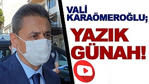 """Vali Karaömeroğlu """"Yazık günah!"""""""