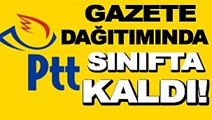 PTT, GAZETE DAĞITIMINDA SINIFTA KALDI!