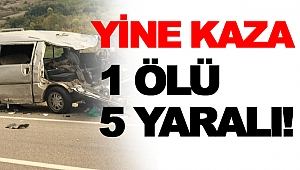 Trafik kazası, 1 ÖLÜ, 5 YARALI!