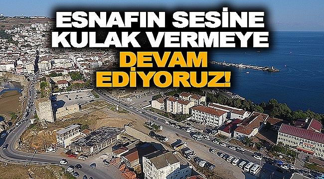 ESNAFIN SESİNE KULAK VERMEYE DEVAM EDİYORUZ!