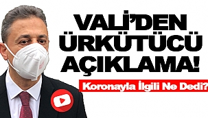 VALİ'DEN ÜRKÜTÜCÜ AÇIKLAMA!