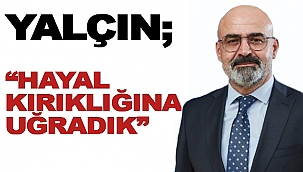 """BİRHAN YALÇIN; """"HAYAL KIRIKLIĞINA UĞRADIK!"""""""