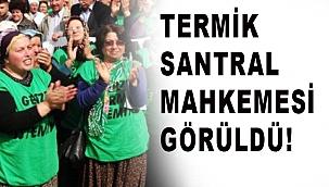 TERMİK SANTRAL MAHKEMESİ GÖRÜLDÜ!
