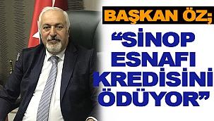 """BAŞKAN ÖZ; """"SİNOP ESNAFI KREDİSİNİ ÖDÜYOR!"""