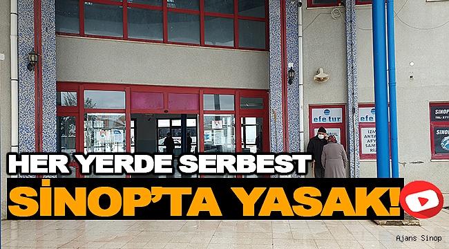 HER YERDE SERBEST, SİNOP'TA YASAK!