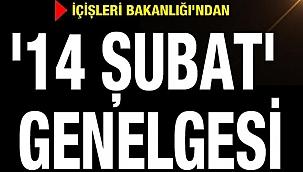 """İÇİŞLERİ BAKANLIĞINDAN """"14 ŞUBAT"""" GENELGESİ"""