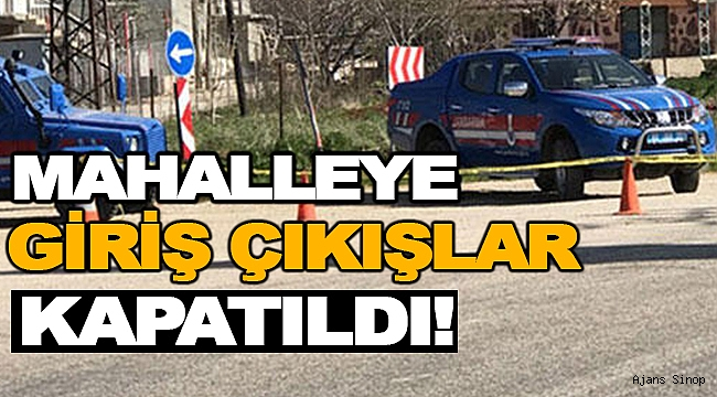 SİNOP'TA BİR MAHALLE KARANTİNAYA ALINDI