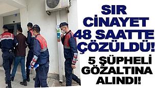 SIR CİNAYET 48 SAATTE ÇÖZÜLDÜ!