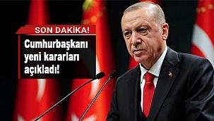 CUMHURBAŞKANI YENİ KARARLARI AÇIKLADI!