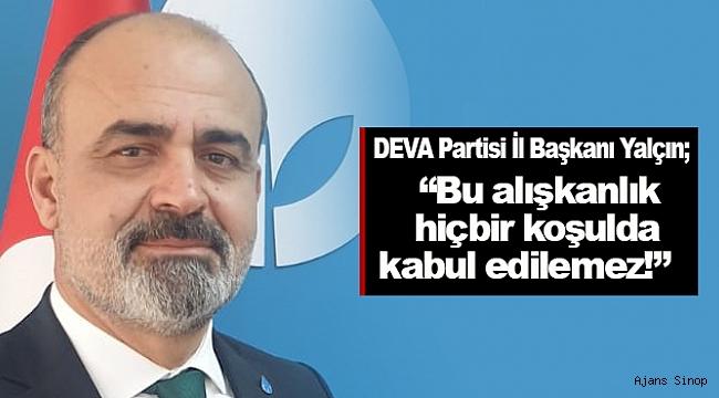 DEVA Partisi Sinop İl Başkanı Yalçın'dan Basın açıklaması!