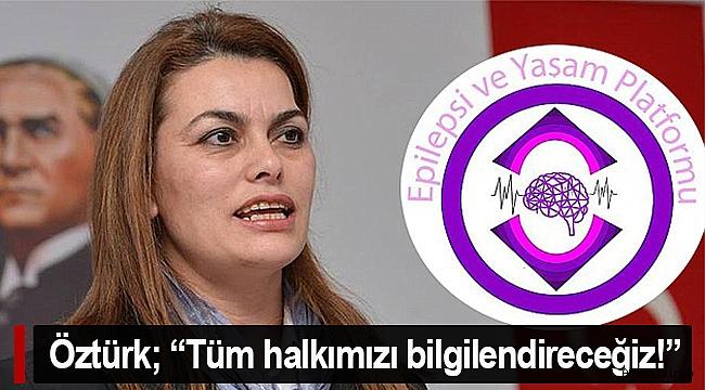 """ÖZTÜRK; """"TÜM HALKIMIZI BİLGİLENDİRECEĞİZ!"""""""