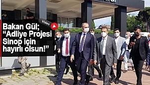 """ADALET BAKANI GÜL, """" YENİ ADLİYE PROJESİ SİNOP İÇİN HAYIRLI OLSUN!"""""""