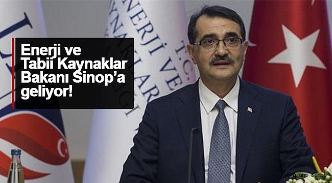 ENERJİ ve TABİİ KAYNAKLAR BAKANI SİNOP'A GELİYOR!