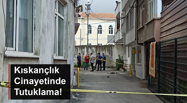 KISKANÇLIK CİNAYETİNDE TUTUKLAMA!